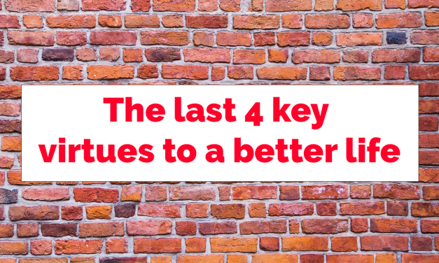 The last 4 key virtues to a better life