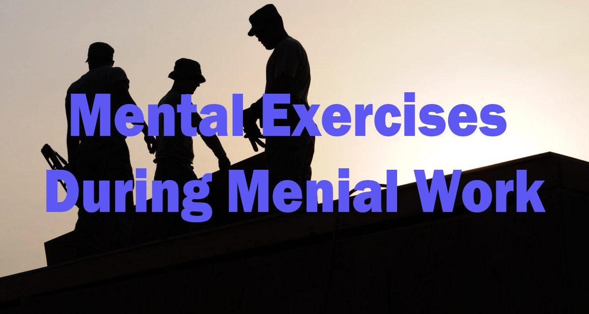 Mental Exercises During Menial Work