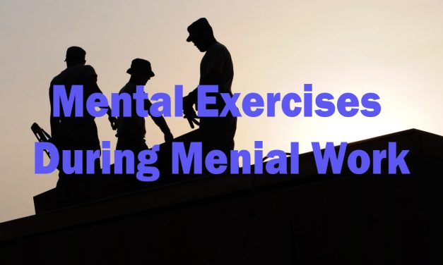 Mental Exercises During Menial Work