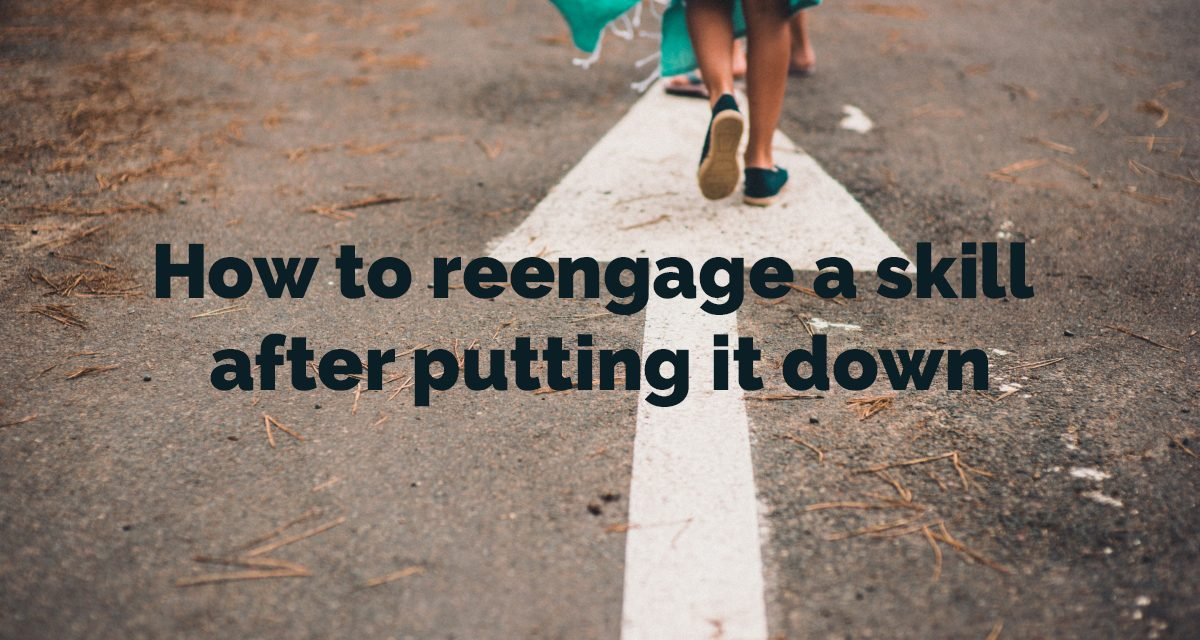 How to reengage a skill after putting it down