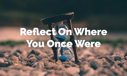 Reflect on where you once were