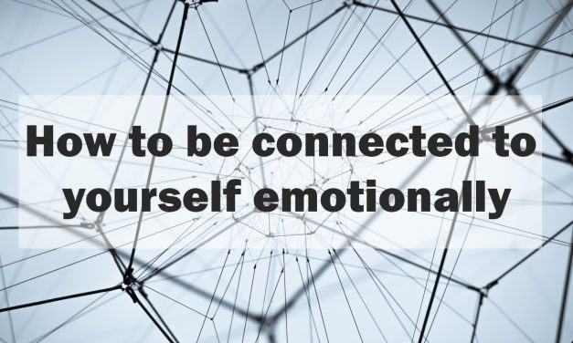 How to be connected to yourself emotionally