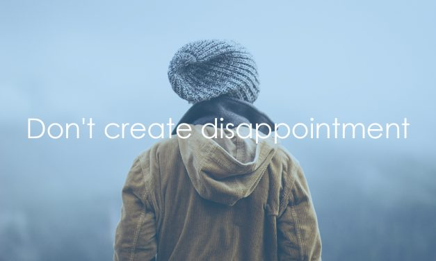 Don't create disappointment