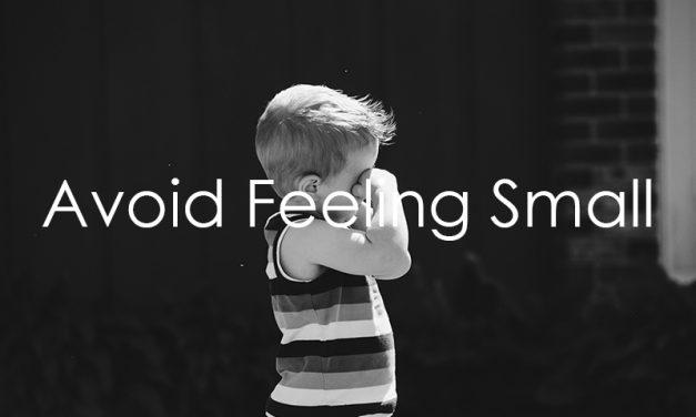 Avoid feeling small