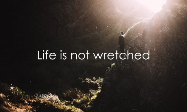 Life is not wretched