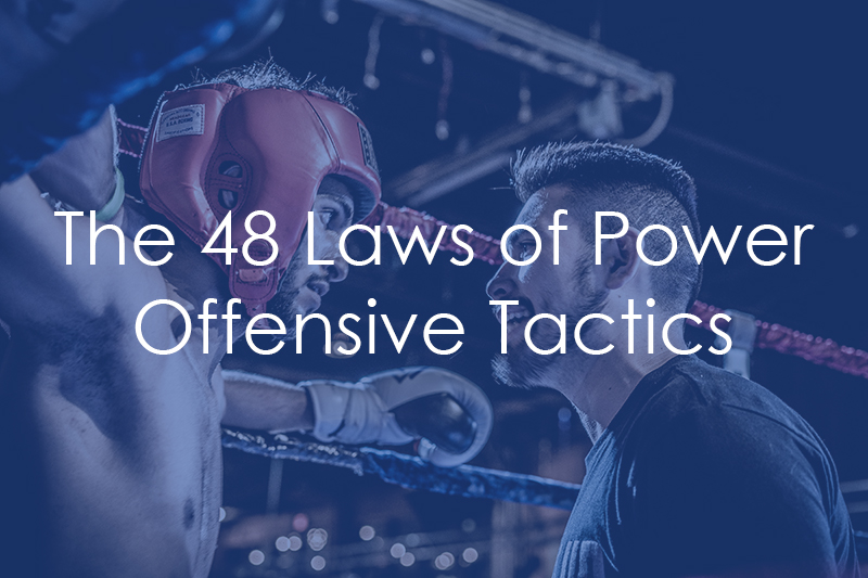 The 48 Laws of Power – Offensive Tactics