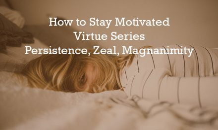 How to Stay Motivated | Virtue Series | Persistence, Zeal, Magnanimity