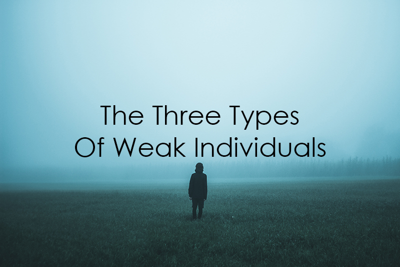 The Three Types Of Weak Individuals