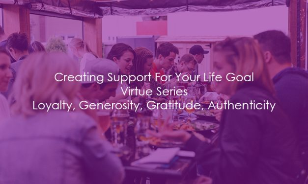 Creating Support For Your Life Goal | Virtue Series | Loyalty, Generosity, Gratitude, Authenticity