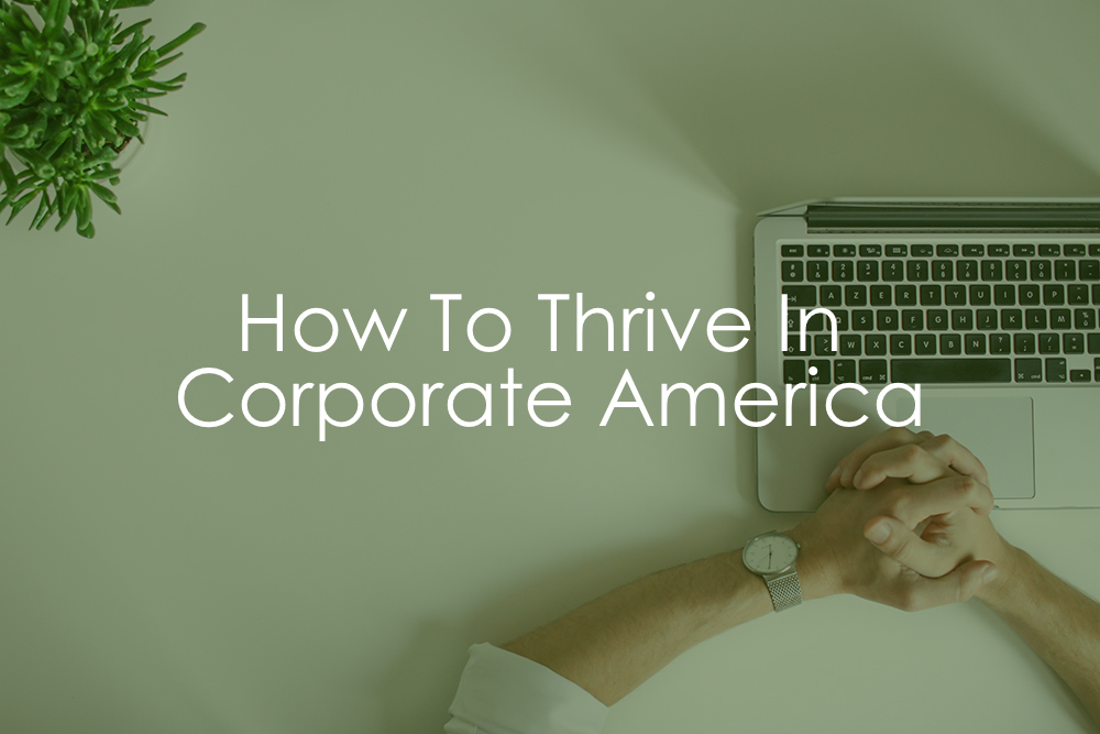 The Five Habits You Need To Thrive In Corporate America