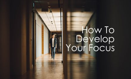How To Develop Your Focus