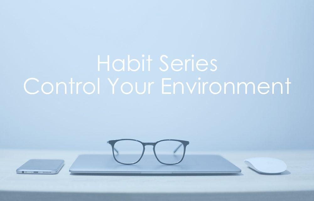 Habit Series | Control Your Environment
