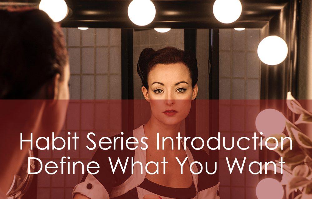 Habit Series Introduction   Define What You Want