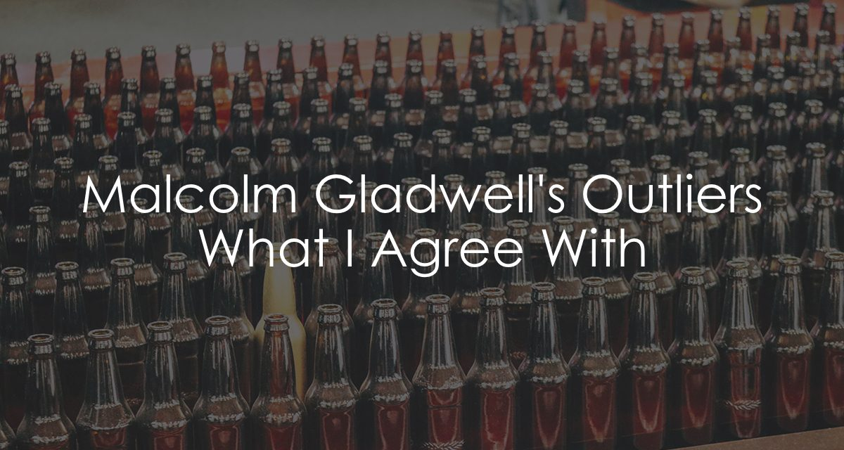Outliers by Malcolm Gladwell | What I Agree With