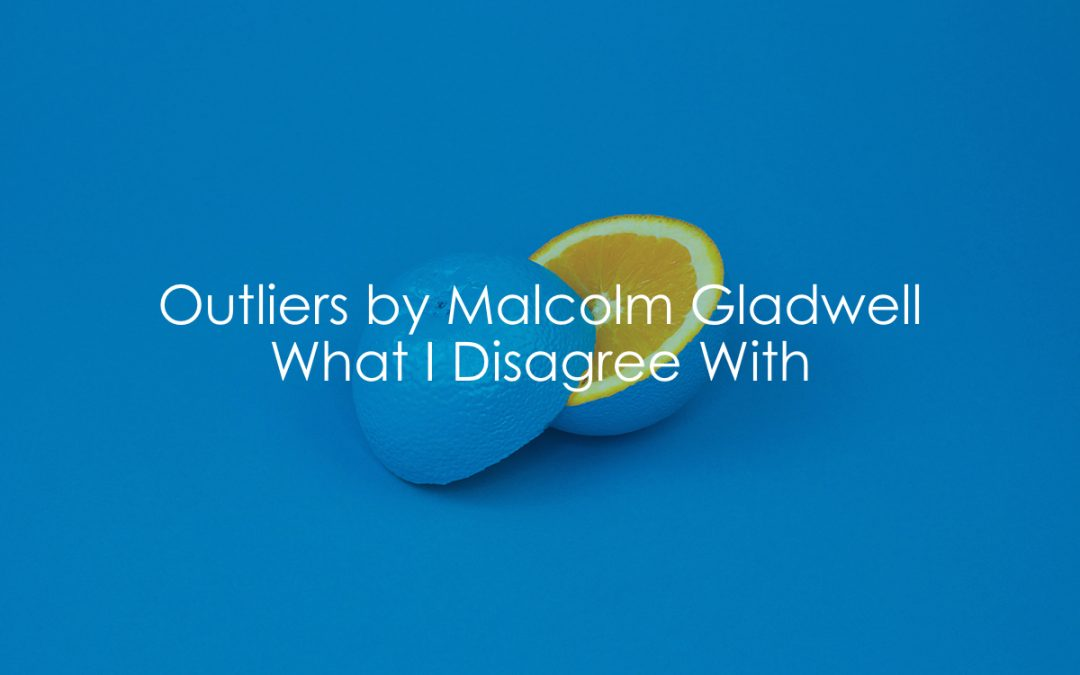 Outliers By Malcolm Gladwell   What I Disagree With