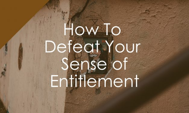 How To  Defeat Your  Sense of Entitlement