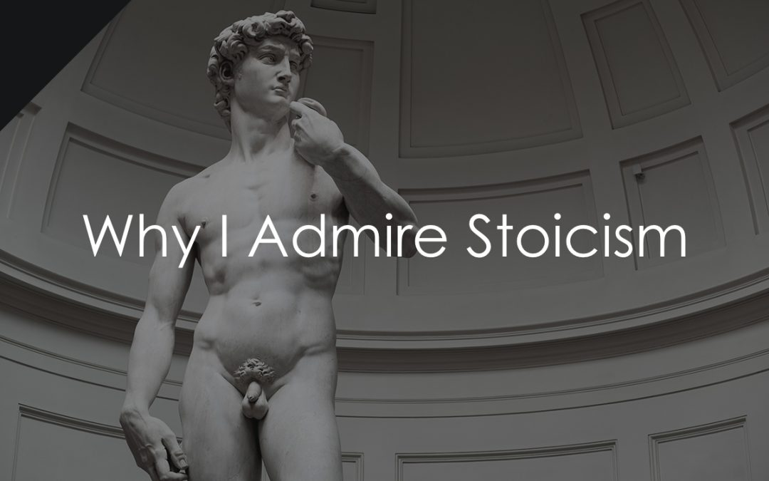Why I Admire Stoicism