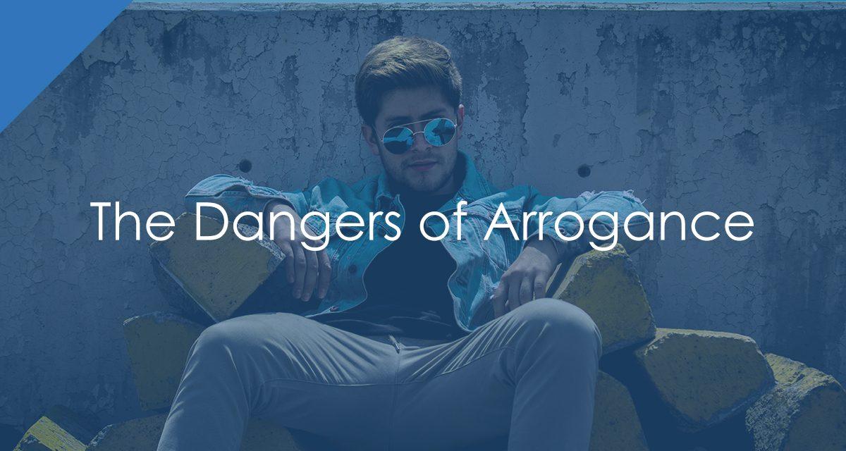 The Dangers of Arrogance