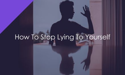 How To Stop Lying To Yourself