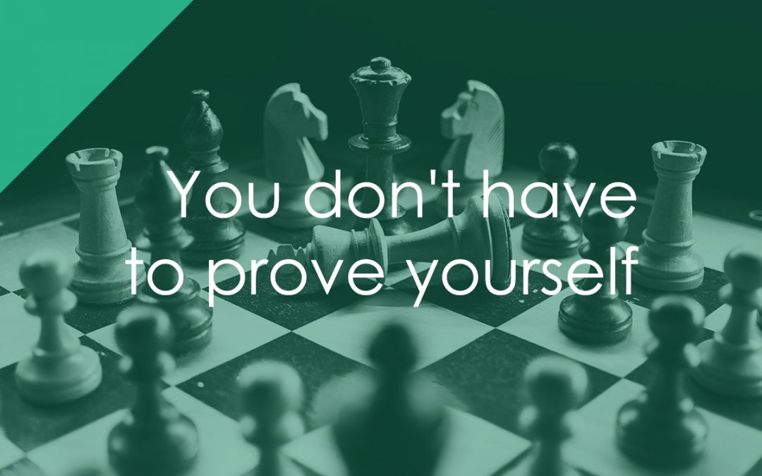 You don't have to prove yourself