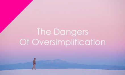 The Dangers Of Oversimplification