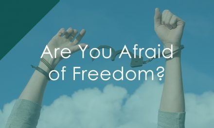 Are You Afraid of Freedom?