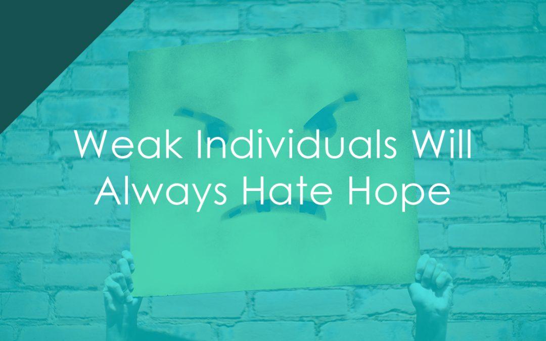 Weak Individuals Will Always Hate Hope