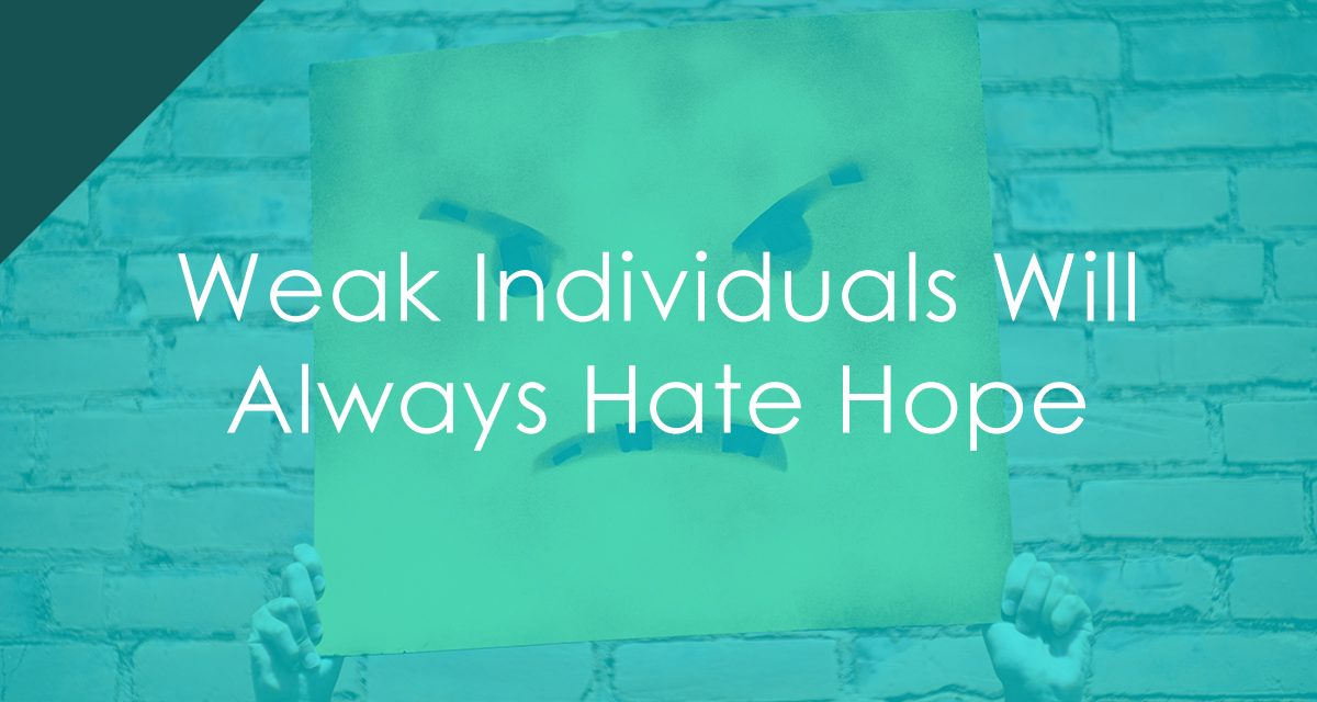 Weak Individuals Will Always Hate Hope