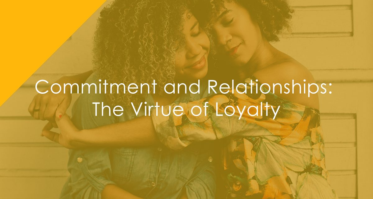 Commitment and Relationships: The Virtue of Loyalty