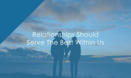 Relationships Should Serve The Best Within Us