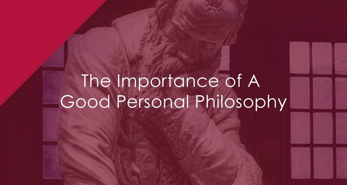 The Importance of A Good Personal Philosophy