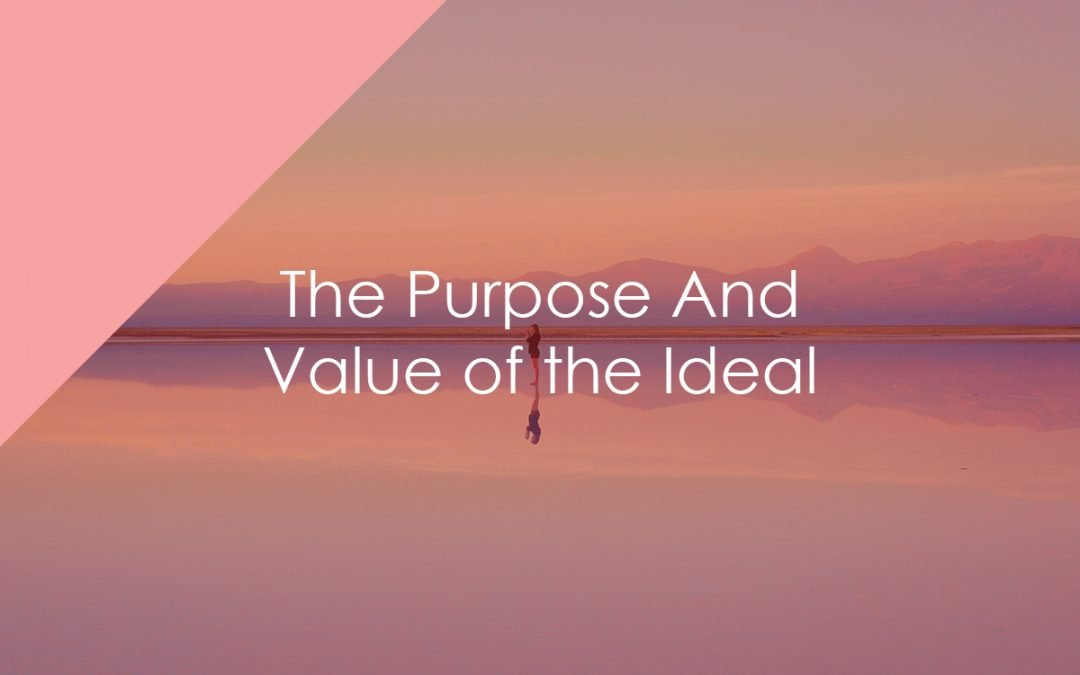 The Purpose And Value of the Ideal