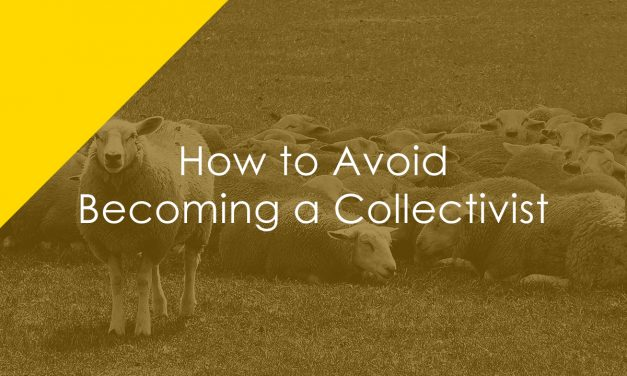 How to Avoid Becoming A Collectivist