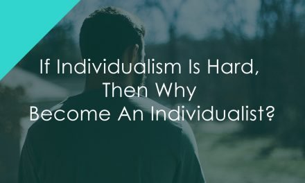 If Individualism Is Hard, Then Why Become An Individualist?