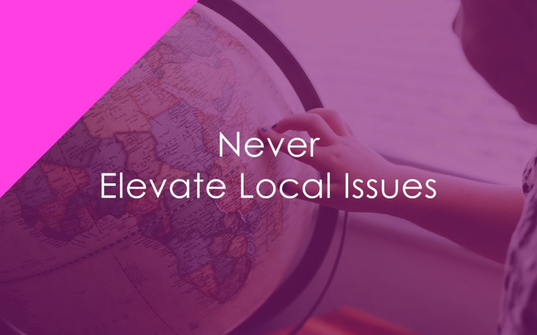 Never Elevate Local Issues