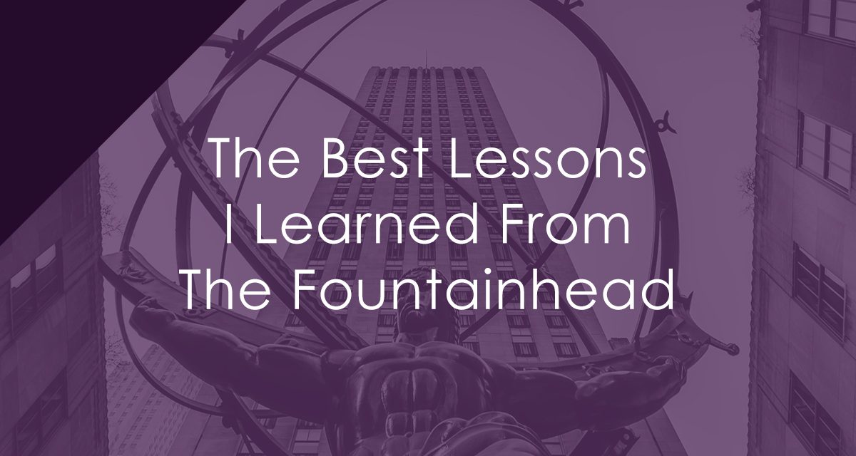 The Best Lessons I Learned From The Fountainhead