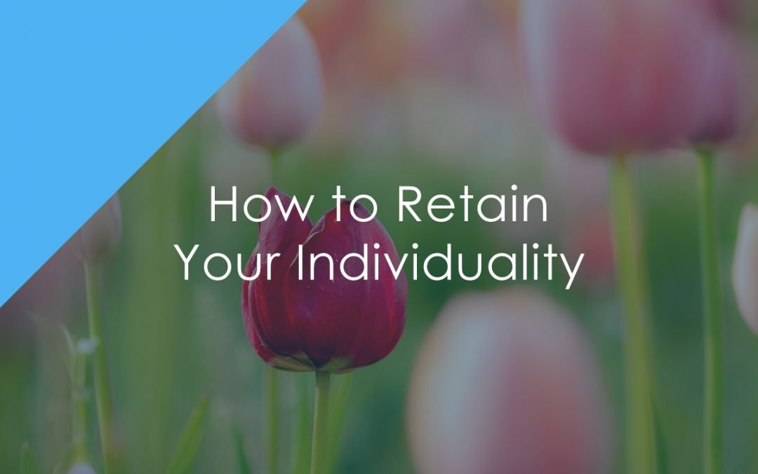 How to Retain Your Individuality