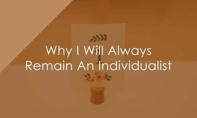 Why I Will Always Remain An Individualist