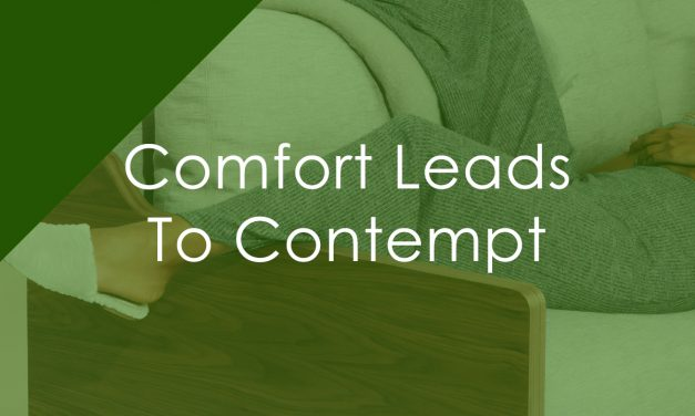 Comfort Leads to Contempt