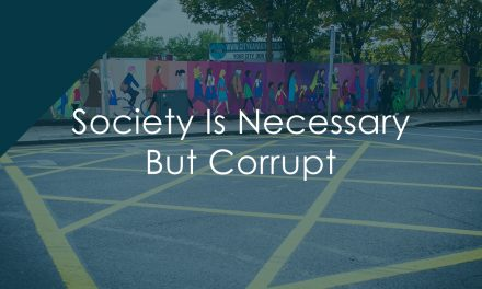 Society Is Necessary But Corrupt