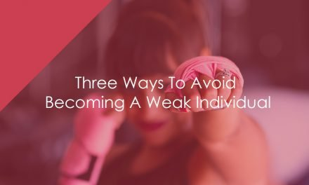 Three Ways To Avoid Becoming A Weak Individual