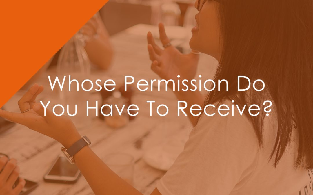 Whose Permission Do You Have To Receive?