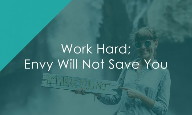Work Hard; Envy Will Not Save You