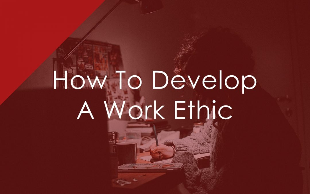 How To Develop A Work Ethic